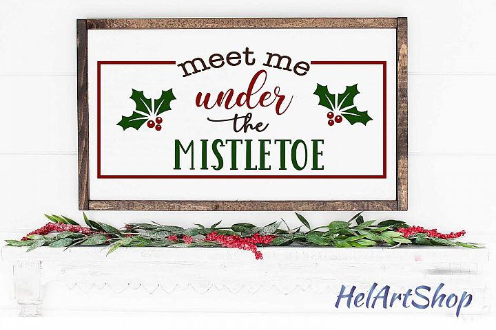 Meet Me Under The Mistletoe svg, Christmas sign cut file