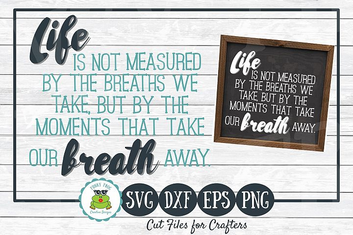 Life Is Not Measured By The Breaths We Take- Inspirational S