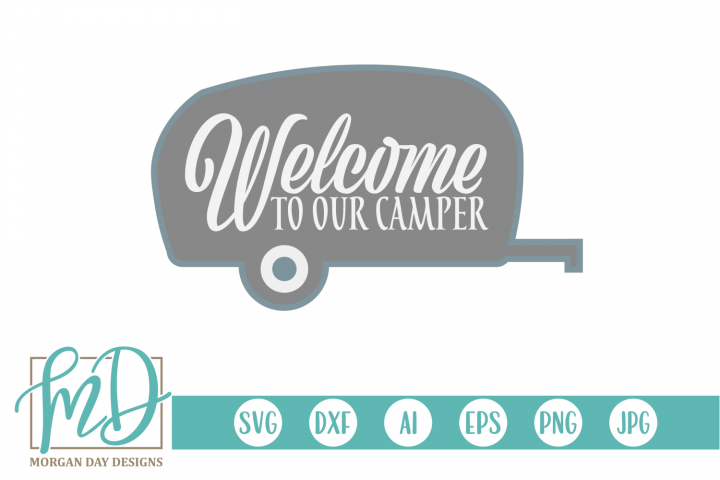 Camper - Camping - Summer - Welcome to Our Camper SVG