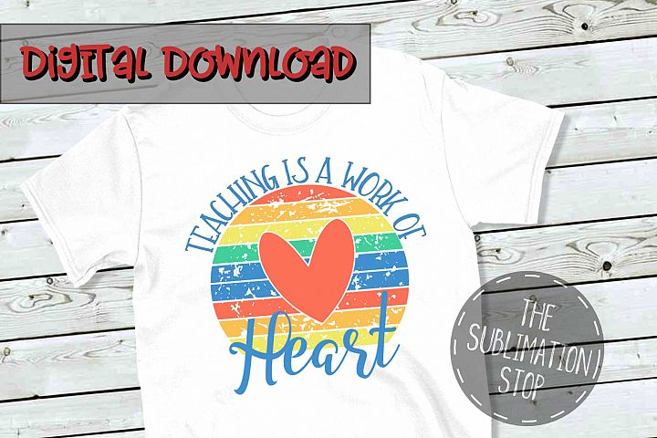 Teaching Is A Work Of Heart - PNG File - Sublimation Design