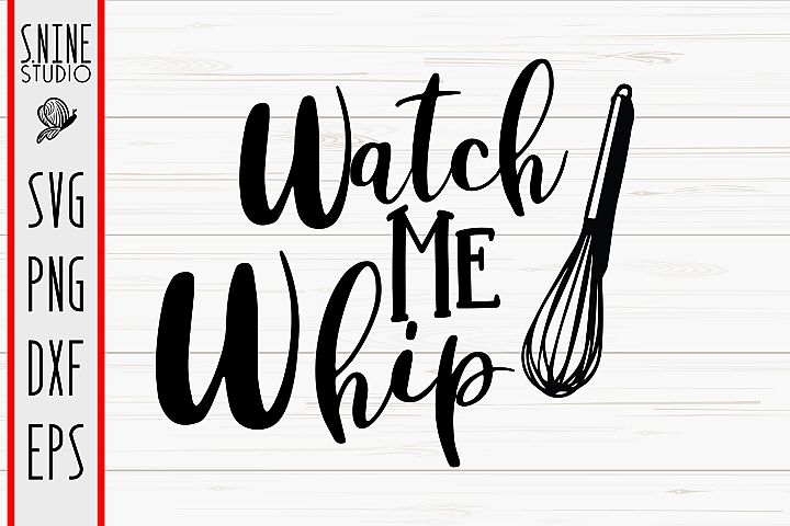Watch Me Whip Kitchen Cooking Baking Cut File