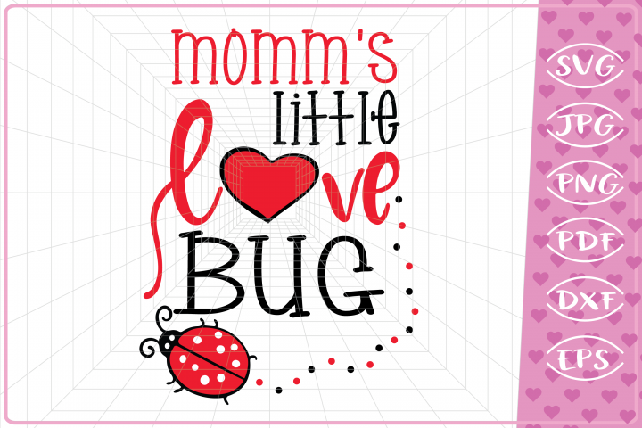 Momms little Love Bug, Valentines day Love SVG heart