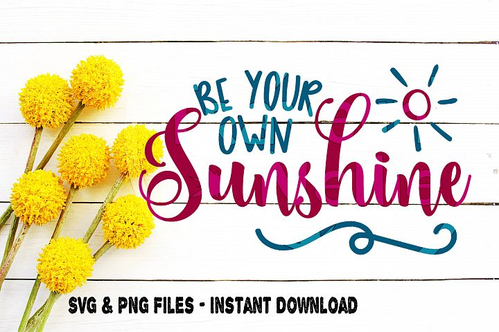 Be Your Own Sunshine SVG, Sunshine SVG, Rainy Day SVG, Inspirational Quote svg, Sunny, Summer Day svg, Sunshine quote, Cut file for Cricut