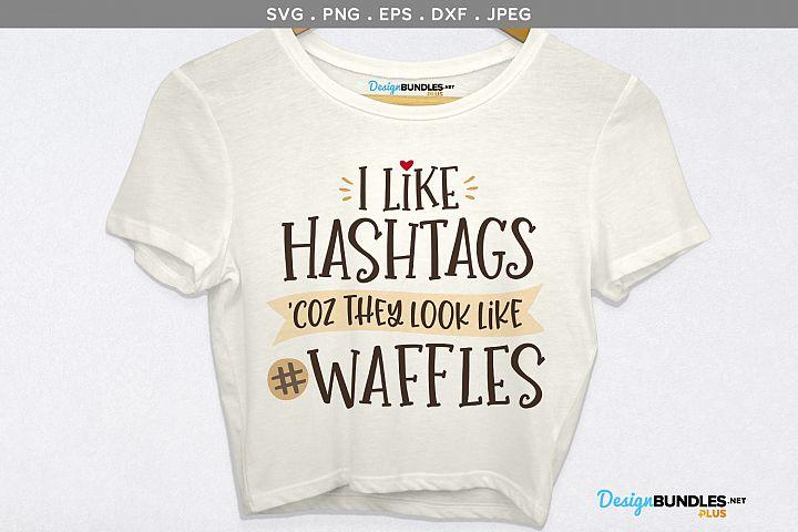 I like hashtags coz they look like waffles - svg, printable