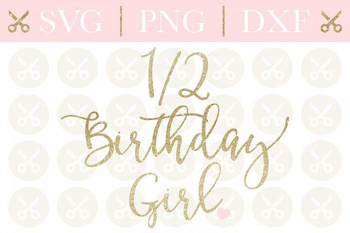 Half Birthday Svg Half Birthday Girl Svg Birthday Cut File