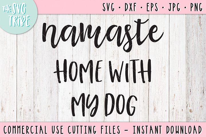 Namaste Home With My Dog, SVG DXF PNG EPS JPG Cutting Files