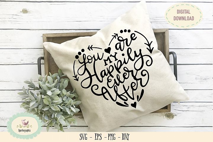 You are my happily ever after SVG PNG love quote