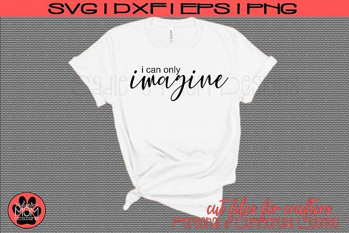I Can Only Imagine |Christian Lyric | SVG Cut File
