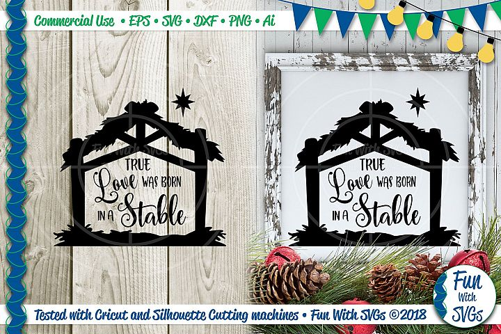 True Love Was Born in a Stable SVG File Christmas Home Decor