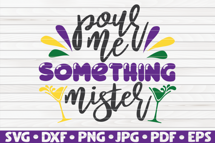 Pour me something mister| Mardi Gras saying | SVG | cut file