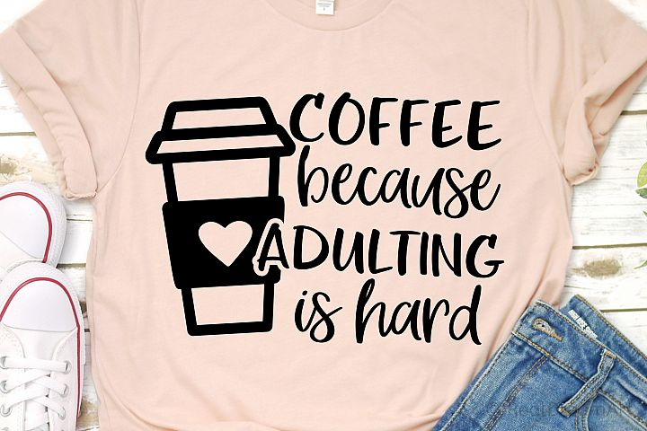 Coffee because Adulting Is Hard SVG, DXF, PNG, EPS