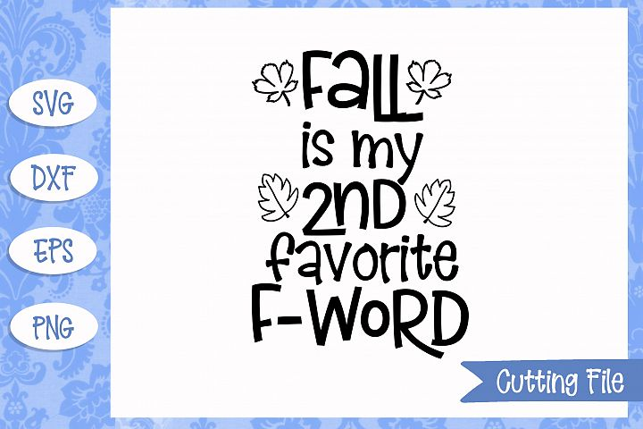 Fall is my 2nd favorite F word SVG File