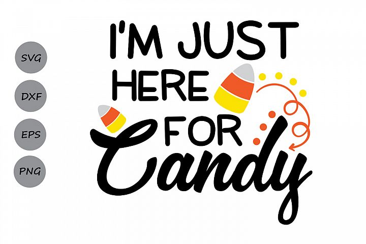 Halloween svg, Im just here for candy svg, trick or treat.