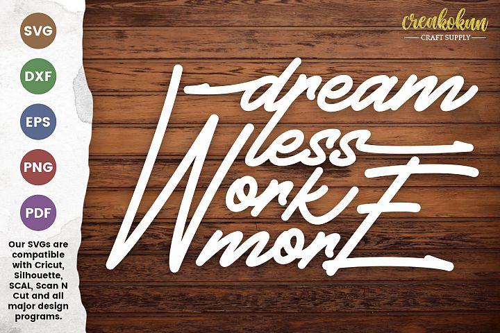 Dream Less Work More - SVG Cut File
