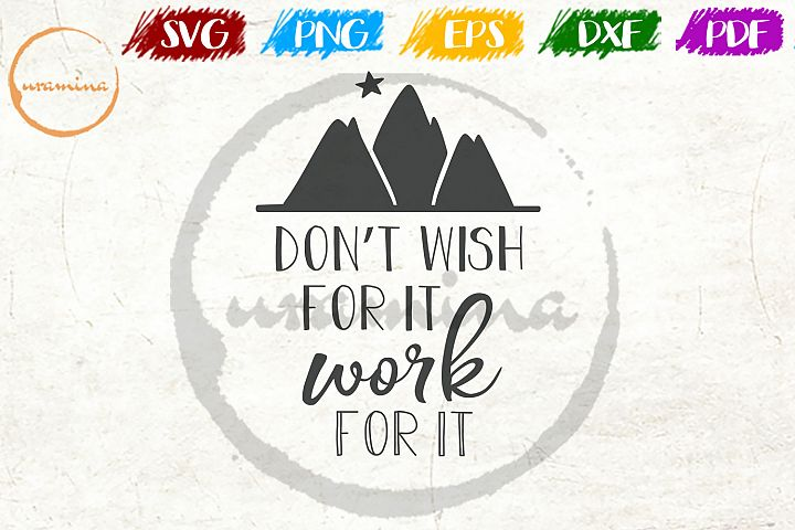 Dont Wish For It Work For It Inspirational Quote Art SVG