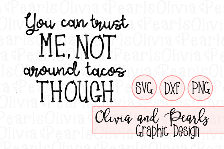 You Can Trust Me Not with Tacos Though, Digital Cutting File, SVG, DXF, PNG for Cameo or Cricut Machine