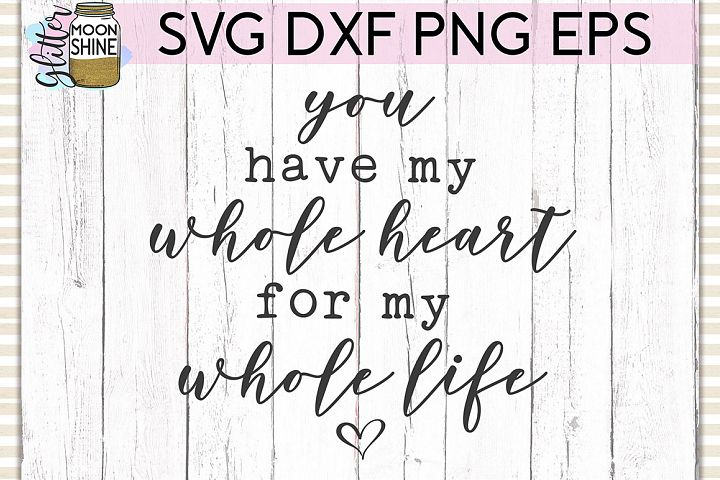 You Have My Whole Heart SVG DXF PNG EPS Cutting Files