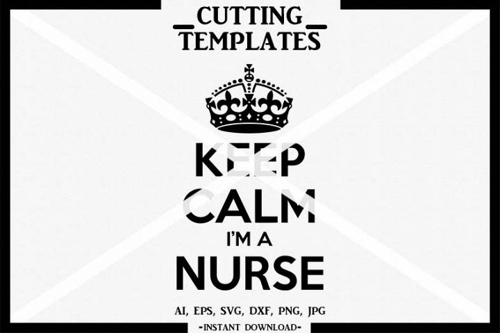 Keep Calm Im A Nurse, Silhouette, Cricut, Cut File