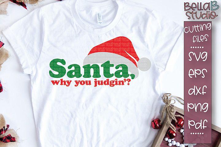 Funny Christmas SVG, Santa Why You Judgin SVG
