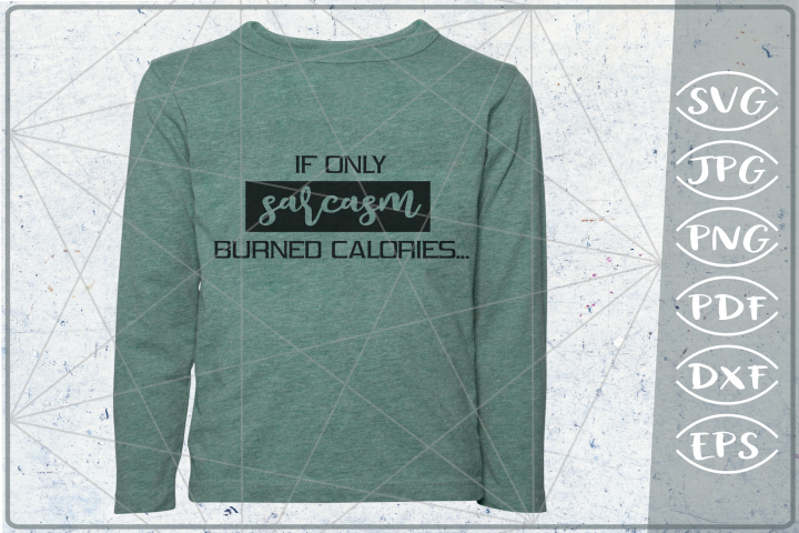 Sarcastic Quote SVG Cutting File-If Only Sarcasm Burned Cals