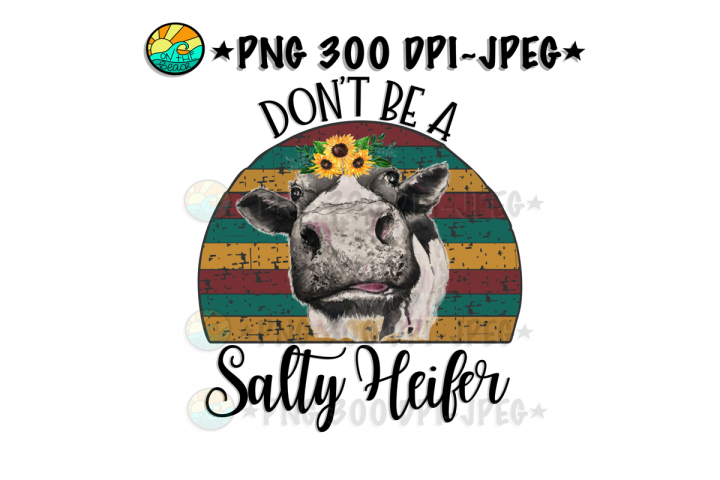 Dont Be A Salty Heifer - PNG for Sublimation - Sunflower