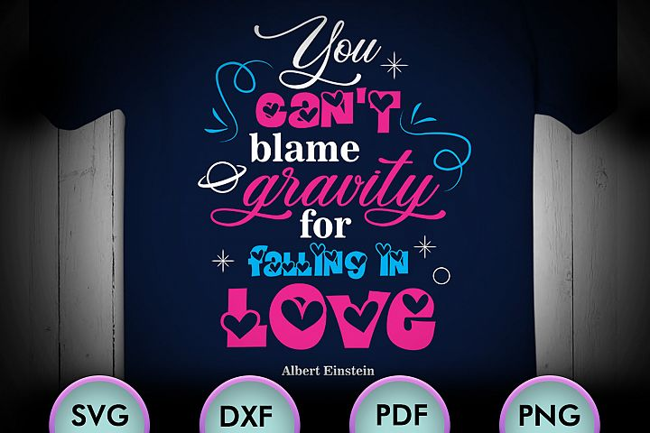 You cant blame gravity for falling in love, Love Svg