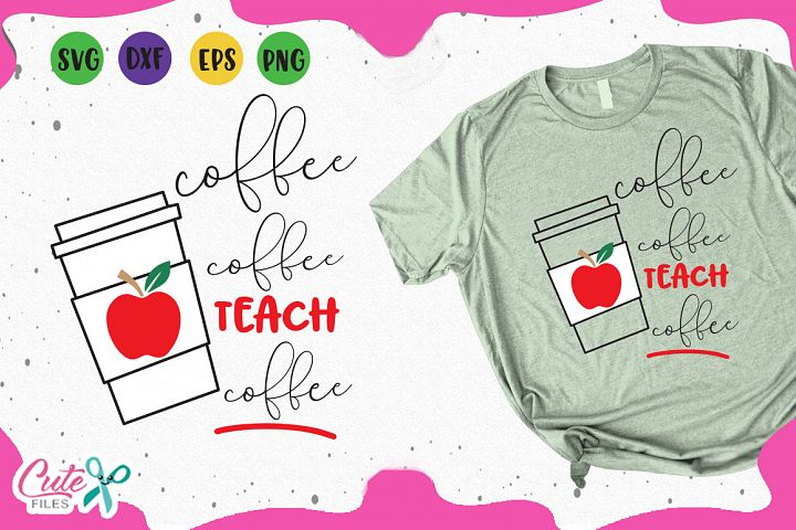 Coffee teach coffee, back to school svg cuts files
