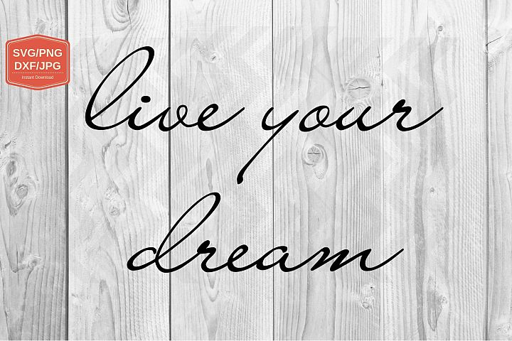 live your dream. svg file, PNG JPG DXF, Cut file print
