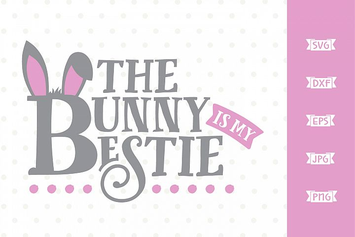 The Bunny is my Bestie SVG file