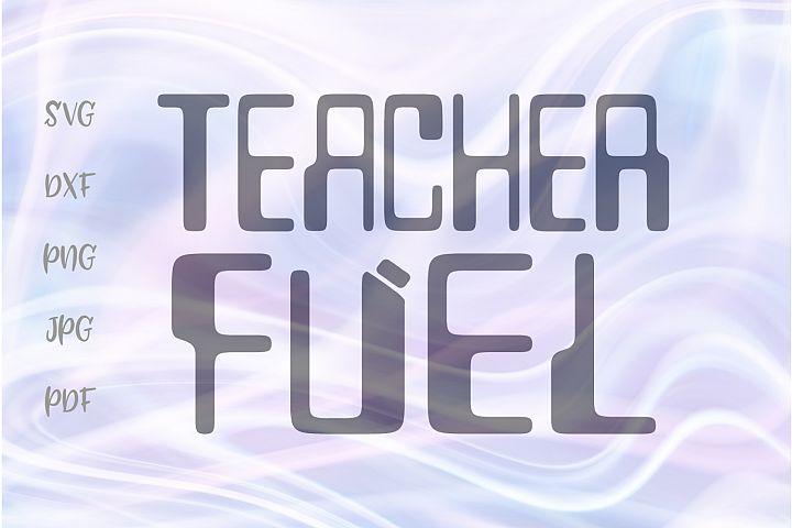 Teacher Fuel Funny Tumbler Sign Cut File SVG DXF PNG PDF JPG