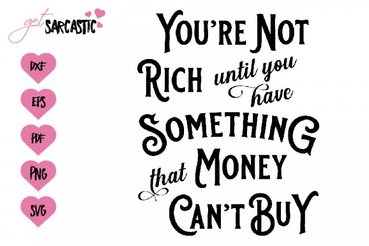 You are not rich until you have something