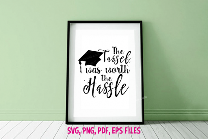 Graduation, The Tassel Was Worth The Hassle / svg ,eps, png