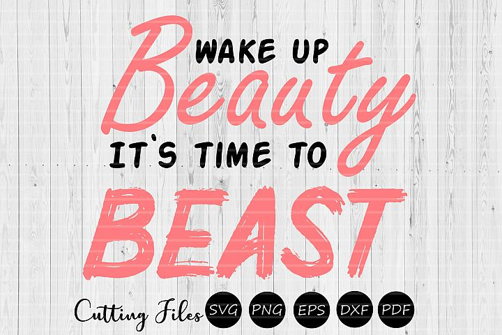 Wake up beauty its time to beast| SVG cut file | Motivation