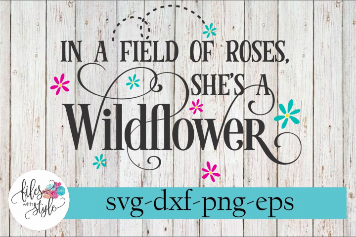 In a Field of Roses Shes a Wildflower SVG Cutting Files