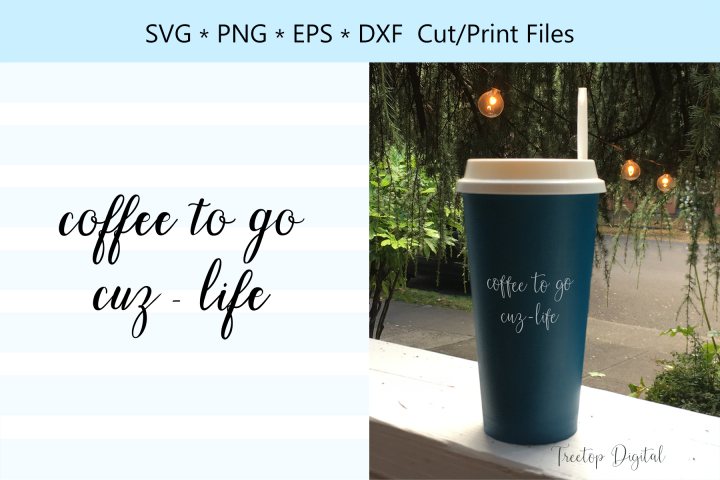 Coffee to go, cuz life, A Coffee Lover SVG Cut File