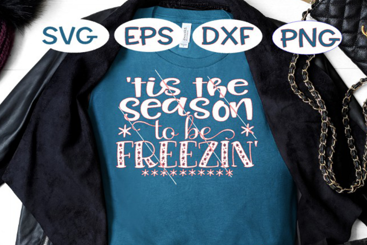 Tis the Season to be Freezin , Season Freezing, Winter SVG