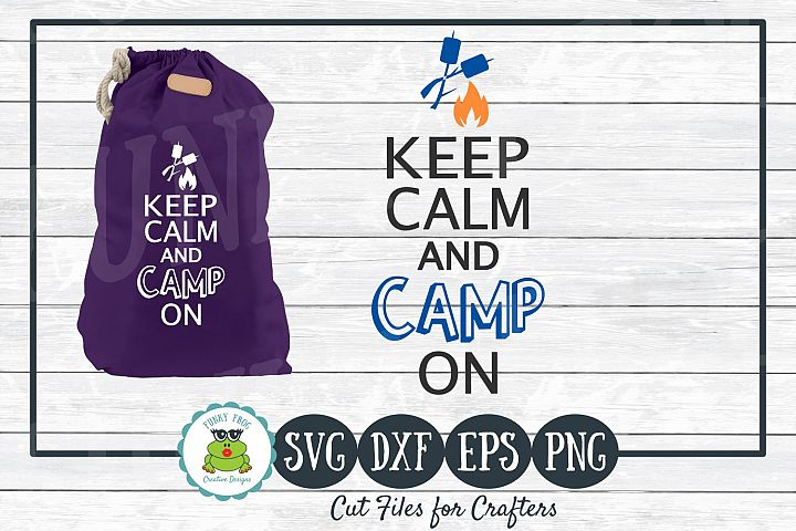 Keep Calm and Camp On, SVG Cut File for Crafters