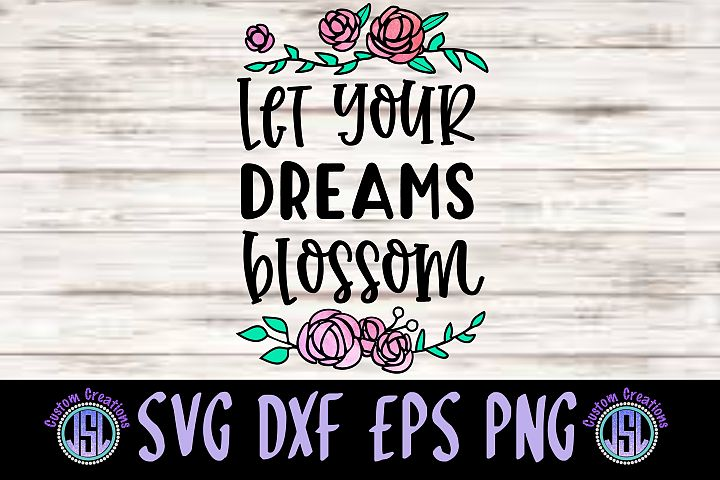Let Your Dreams Blossom| SVG DXF EPS PNG