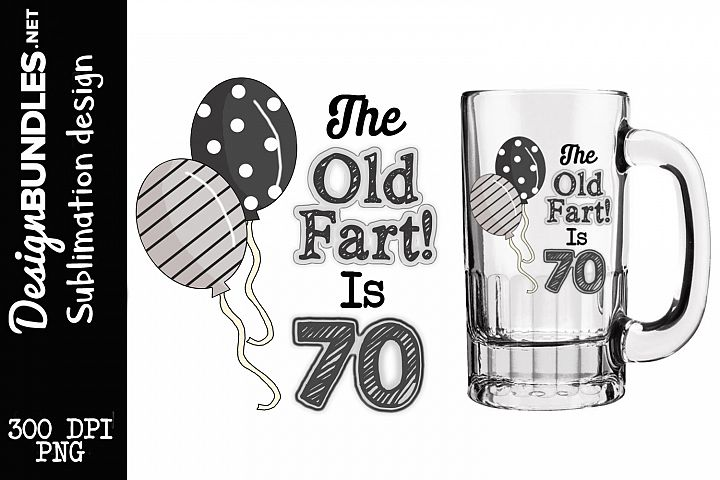 The Old fart Is 70 Sublimation Design