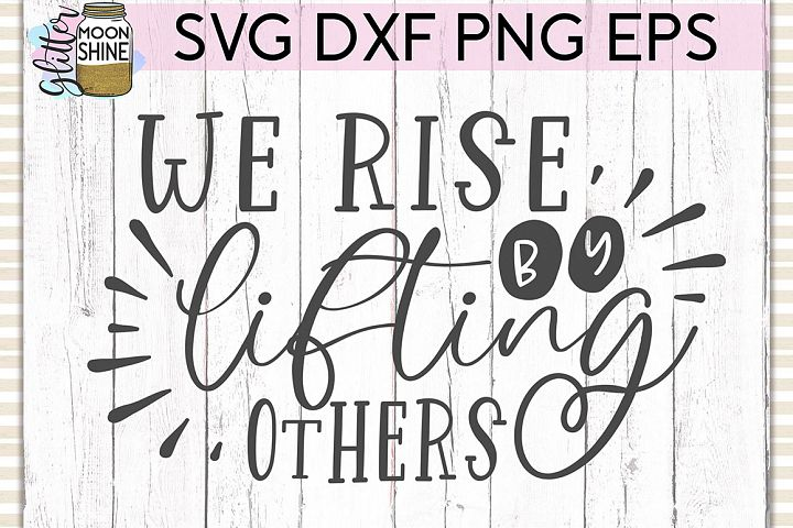 We Rise By Lifting Others SVG DXF PNG EPS Cutting Files