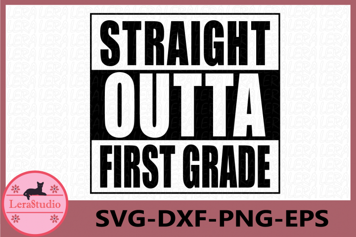 Straight Outta First Grade Svg, Cut File For Cricut