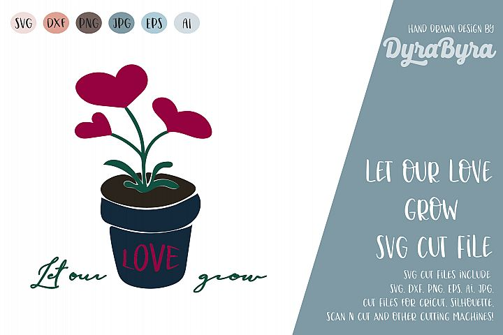 Let our love grow / Valentines svg / Valentine / Love SVG