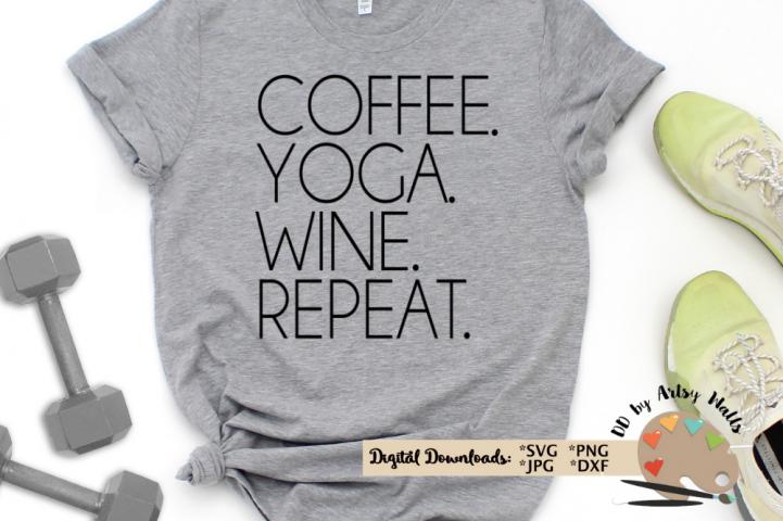 Coffee. Yoga. Wine. Repeat svg, yoga shirt, workout svg