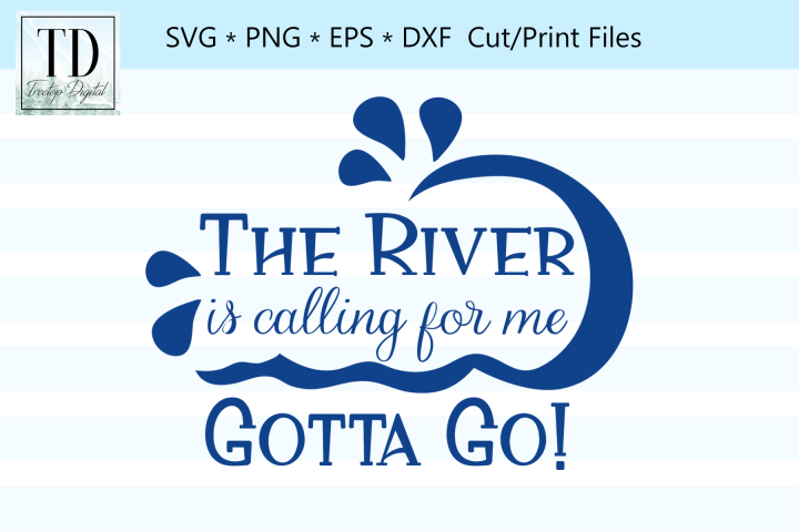 The River is Calling for Me, Gotta Go! A River SVG