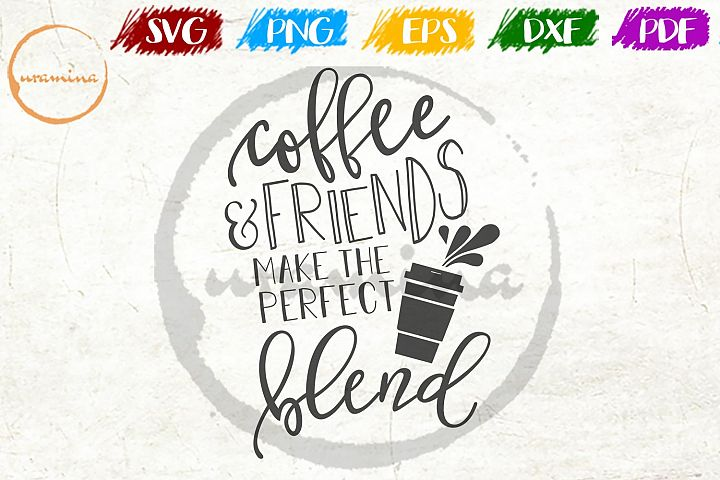 Coffee And Friends Make The Perfect Kitchen SVG PDF PNG