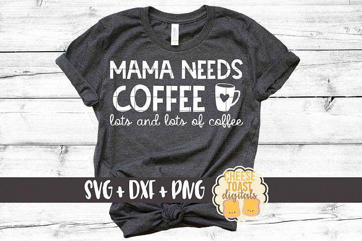 Mama Needs Coffee - Motherhood SVG PNG DXF Cut Files