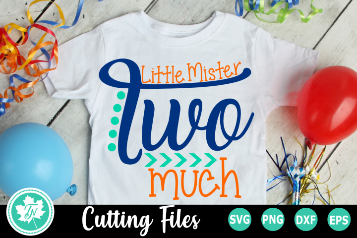 Little Mister Two Much- A Second Birthday SVG Cut File