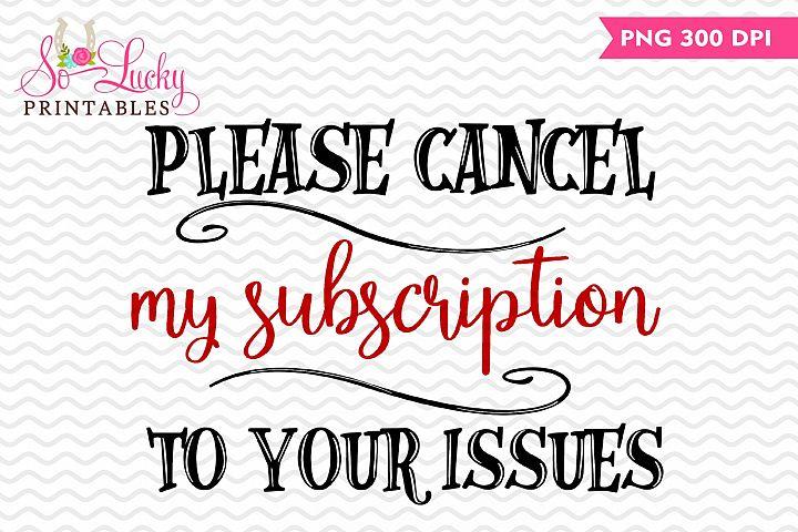 Please Cancel my subscription printable sublimation design