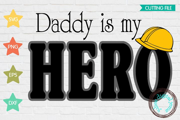 Daddy is My Hero Construction SVG, Hard Hat svg