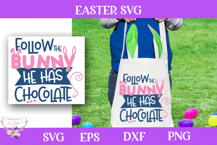 Easter SVG - Follow the Bunny He Has Chocolate